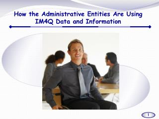 How the Administrative Entities Are Using IM4Q Data and Information