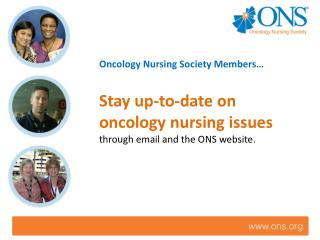 Stay up-to-date on oncology nursing issues through email and the ONS website.