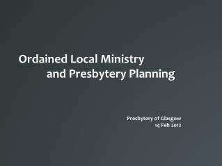 Ordained Local Ministry  and Presbytery Planning