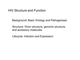 HIV Structure and Function Background: Basic Virology and Pathogenesis