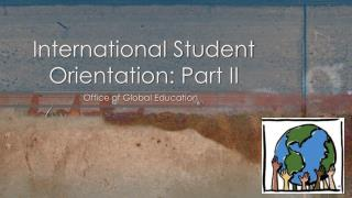 International Student Orientation: Part II
