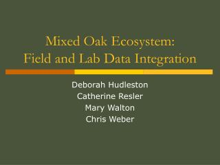 Mixed Oak Ecosystem: Field and Lab Data Integration