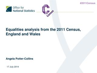 Equalities analysis from the 2011 Census, England and Wales Angela Potter-Collins