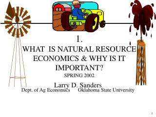 1.   WHAT  IS NATURAL RESOURCE ECONOMICS & WHY IS IT IMPORTANT? SPRING 2002