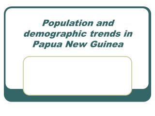 Population and demographic trends in Papua New Guinea