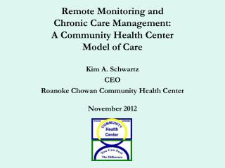 Kim A. Schwartz CEO Roanoke Chowan Community Health Center November 2012