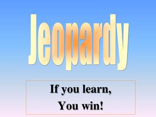 If you learn,  You win!