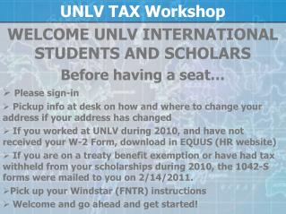 UNLV TAX Workshop  WELCOME UNLV INTERNATIONAL STUDENTS AND SCHOLARS Before having a seat…