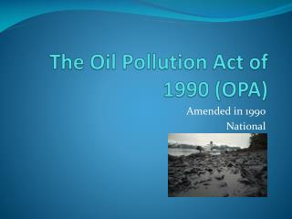 The Oil Pollution Act of 1990 (OPA)