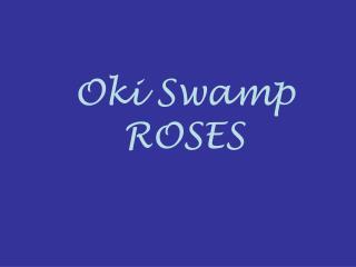 Oki Swamp ROSES