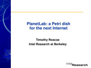 PlanetLab: a Petri dish  for the next Internet
