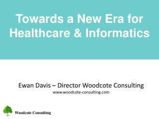 Towards a New Era for Healthcare & Informatics