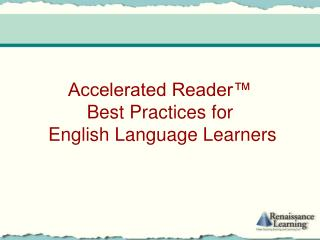 Accelerated Reader�  Best Practices for  English Language Learners