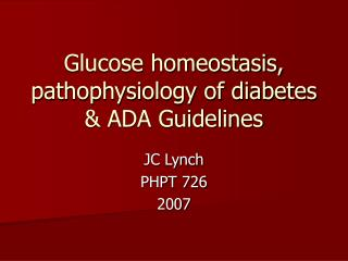 Glucose homeostasis, pathophysiology of diabetes & ADA Guidelines