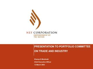 PRESENTATION TO PORTFOLIO COMMITTEE  ON TRADE AND INDUSTRY Khanya B Motshabi