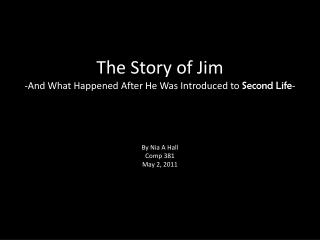 This is the story of Jim.