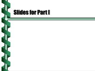 Slides for Part I
