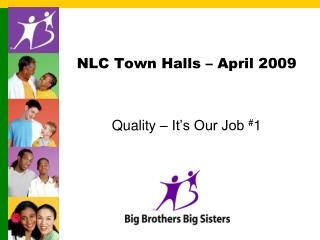 NLC Town Halls – April 2009 Quality – It's Our Job  # 1