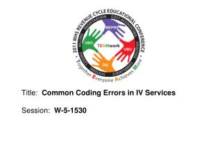 Title:   Common Coding Errors in IV Services  Session:   W-5-1530