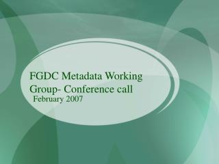 FGDC Metadata Working Group- Conference call