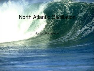 North Atlantic Oscillation Joseph Papapietro