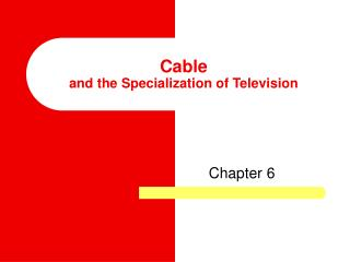 Cable  and the Specialization of Television