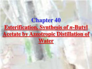Chapter 40 Esterification. Synthesis of n-Butyl Acetate by Azeotropic Distillation of Water
