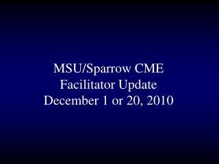 MSU/Sparrow CME Facilitator Update December 1 or 20, 2010