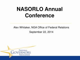 Alex Whitaker, NGA Office of Federal Relations September 22, 2014