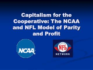 Capitalism for the Cooperative: The NCAA and NFL Model of Parity and Profit