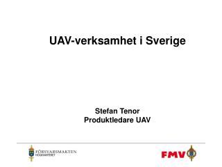 UAV-verksamhet i Sverige Stefan Tenor Produktledare UAV