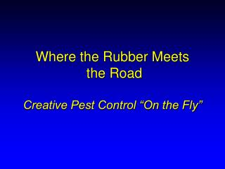 "Where the Rubber Meets  the Road Creative Pest Control ""On the Fly"""