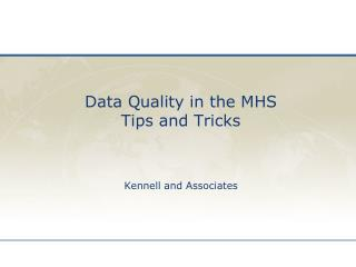 Data Quality in the MHS Tips and Tricks Kennell  and Associates
