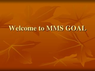 Welcome to MMS GOAL