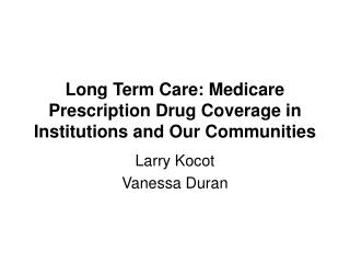 Long Term Care: Medicare Prescription Drug Coverage in Institutions and Our Communities