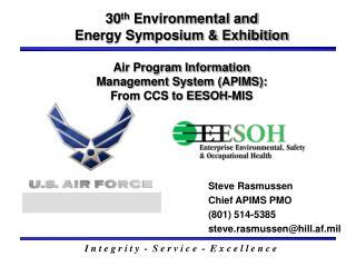 Steve Rasmussen Chief APIMS PMO (801) 514-5385 steve.rasmussen@hill.af.mil