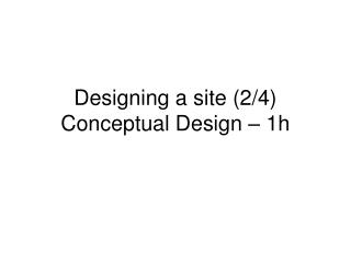 Designing a site (2/4) Conceptual Design – 1h
