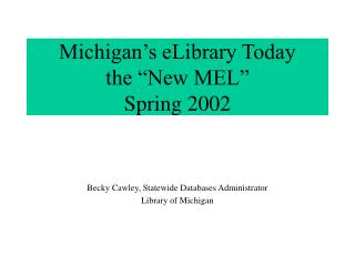 "Michigan's eLibrary Today the ""New MEL"" Spring 2002"
