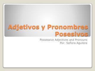 Adjetivos  y  Pronombres Posesivos