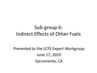 Sub-group 6: Indirect Effects of Other Fuels