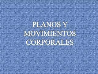PLANOS Y MOVIMIENTOS  CORPORALES