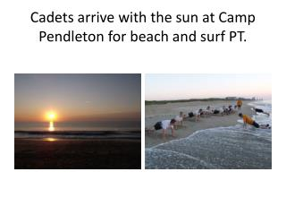 Cadets arrive with the sun at Camp Pendleton for beach and surf PT.