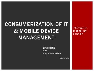 Consumerization of IT   & Mobile  Device  Management