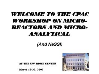 WELCOME TO THE CPAC WORKSHOP ON MICRO-REACTORS AND MICRO-ANALYTICAL