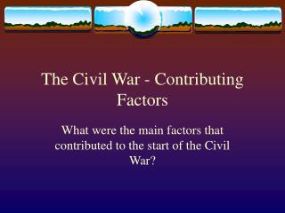 The Civil War - Contributing Factors