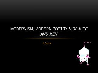 Modernism, modern Poetry &  Of Mice and Men