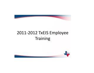 2011-2012  TxEIS  Employee Training