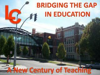 BRIDGING THE GAP  IN EDUCATION