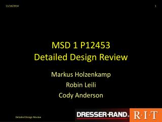 MSD 1 P12453 Detailed Design Review