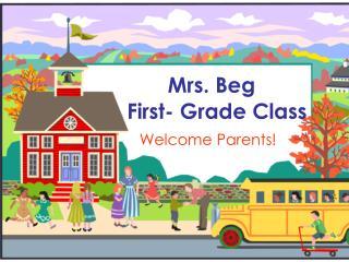 Mrs. Beg       First- Grade Class